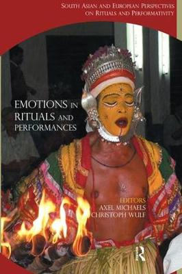 Emotions in Rituals and Performances: South Asian and European Perspectives on Rituals and Performativity