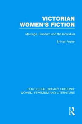 Victorian Women's Fiction: Marriage, Freedom, and the Individual
