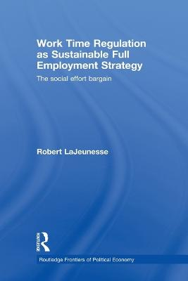 Work Time Regulation as Sustainable Full Employment Strategy: The Social Effort Bargain