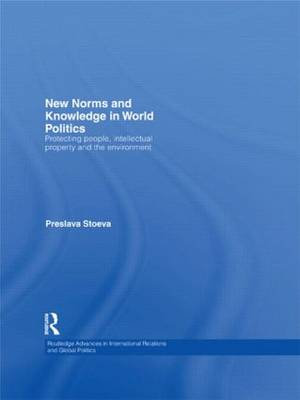 New Norms and Knowledge in World Politics: Protecting people, intellectual property and the environment