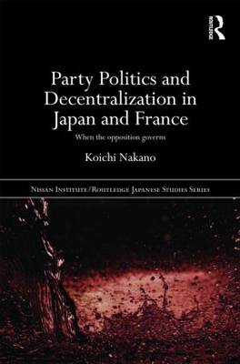 Party Politics and Decentralization in Japan and France: When the Opposition Governs