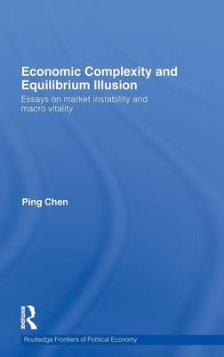 Economic Complexity and Equilibrium Illusion: Essays on market instability and macro vitality