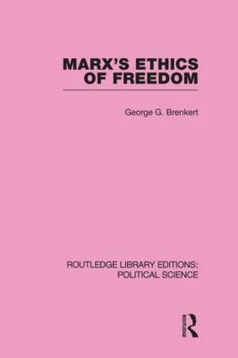 Marx's Ethics of Freedom (Routledge Library Editions: Political Science Volume 49)