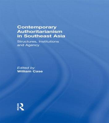 Contemporary Authoritarianism in Southeast Asia: Structures, Institutions and Agency