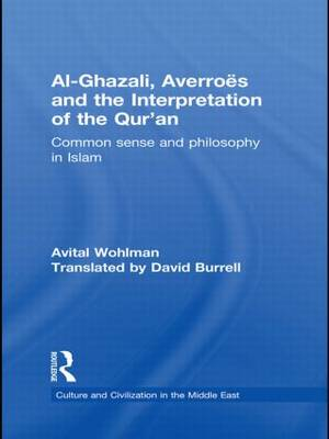 Al-Ghazali, Averroes and the Interpretation of the Qur'an: Common Sense and Philosophy in Islam