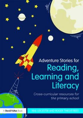 Adventure Stories for Reading, Learning and Literacy: Cross-Curricular Resources for the Primary School