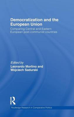 Democratization and the European Union: Comparing Central and Eastern European Post-Communist Countries