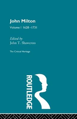 John Milton: The Critical Heritage Volume 1 1628-1731