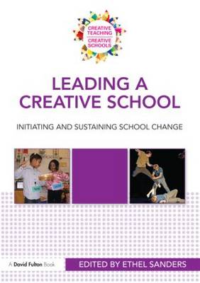 Leading a Creative School: Initiating and Sustaining School Change