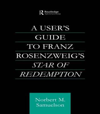 A User's Guide to Franz Rosenzweig's Star of Redemption