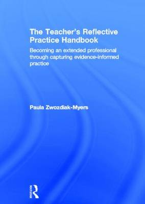 The Teacher's Reflective Practice Handbook: Becoming an Extended Professional through Capturing Evidence-Informed Practice
