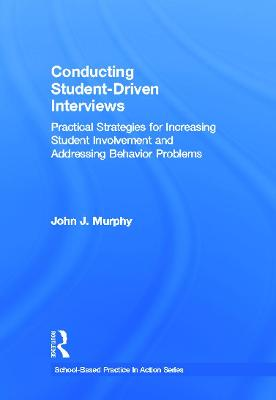 Conducting Student-Driven Interviews: Practical Strategies for Increasing Student Involvement and Addressing Behavior Problems
