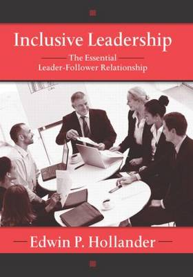 Inclusive Leadership: The Essential Leader-Follower Relationship