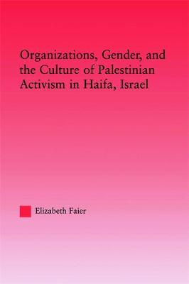 Organizations, Gender and the Culture of Palestinian Activism in Haifa, Israel