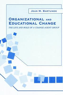 Organizational and Educational Change: The Life and Role of A Change Agent Group