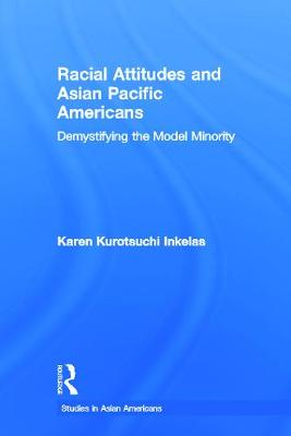 Racial Attitudes and Asian Pacific Americans: Demystifying the Model Minority