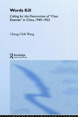 Words Kill: Calling for the Destruction of 'Class Enemies' in China, 1949-1953