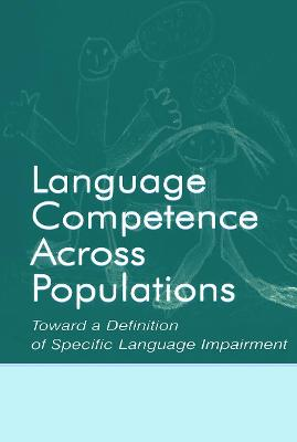 Language Competence Across Populations: Toward a Definition of Specific Language Impairment