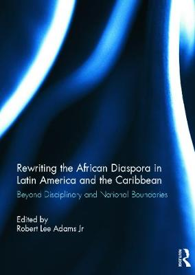 Rewriting the African Diaspora in Latin America and the Caribbean: Beyond Disciplinary and National Boundaries