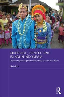 Marriage, Gender and Islam in Indonesia: Women Negotiating Informal Marriage, Divorce and Desire