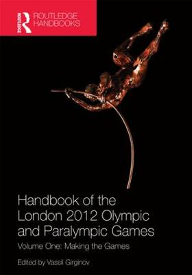 Handbook of the London 2012 Olympic and Paralympic Games: Volume One: Making the Games