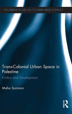 Trans-Colonial Urban Space in Palestine: Politics and Development
