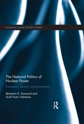 The National Politics of Nuclear Power: Economics, Security, and Governance