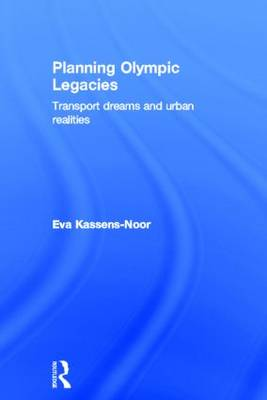 Planning Olympic Legacies: Transport Dreams and Urban Realities
