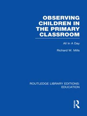 Observing Children in the Primary Classroom: All In A Day