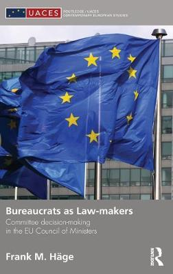 Bureaucrats as Law-makers: Committee decision-making in the EU Council of Ministers