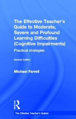 The Effective Teacher's Guide to Moderate, Severe and Profound Learning Difficulties (Cognitive Impairments): Practical strategies