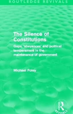 The Silence of Constitutions: Gaps, 'abeyances' and political temperament in the maintenance of government