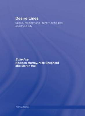 Desire Lines: Space, Memory and Identity in the Post-Apartheid City