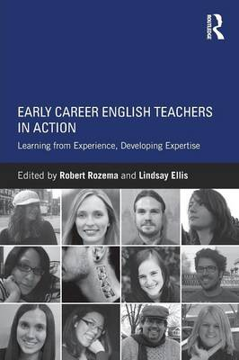 Early Career English Teachers in Action: Learning from Experience, Developing Expertise