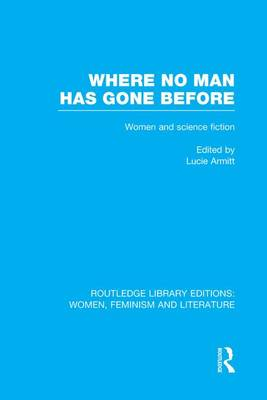 Where No Man has Gone Before: Essays on Women and Science Fiction