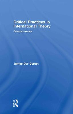 Critical Practices in International Theory: Selected Essays