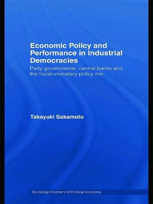 Economic Policy and Performance in Industrial Democracies: Party Governments, Central Banks and the Fiscal-Monetary Policy Mix