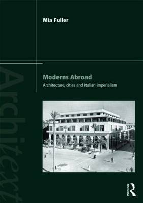 Moderns Abroad: Architecture, Cities and Italian Imperialism