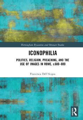 Religion, Politics and the Arts in Early Medieval Italy: Iconophilia