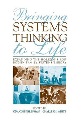 Bringing Systems Thinking to Life: Expanding the Horizons for Bowen Family Systems Theory