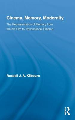 Cinema, Memory, Modernity: The Representation of Memory from the Art Film to Transnational Cinema