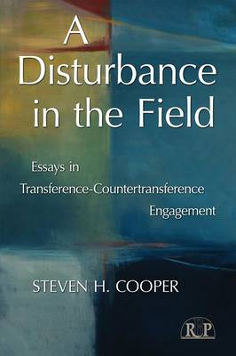 A Disturbance in the Field: Essays in Transference-Countertransference Engagement