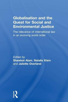 Globalisation and the Quest for Social and Environmental Justice: The Relevance of International Law in an Evolving World Order