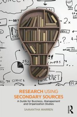 Research using Secondary Sources: A guide for Business, Management and Organization Studies