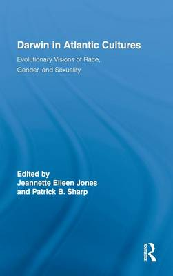 Darwin in Atlantic Cultures: Evolutionary Visions of Race, Gender, and Sexuality