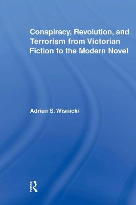 Conspiracy, Revolution, and Terrorism from Victorian Fiction to the Modern Novel