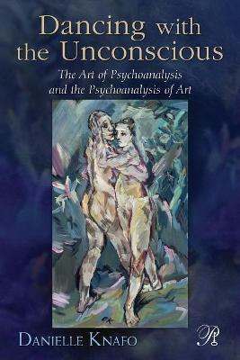 Dancing with the Unconscious: The Art of Psychoanalysis and the Psychoanalysis of Art