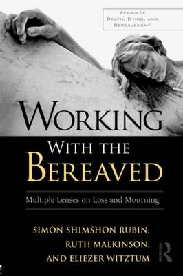 Working With the Bereaved: Multiple Lenses on Loss and Mourning