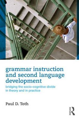 Grammar Instruction and Second Language Development: Bridging the Socio-Cognitive Divide in Theory and in Practice