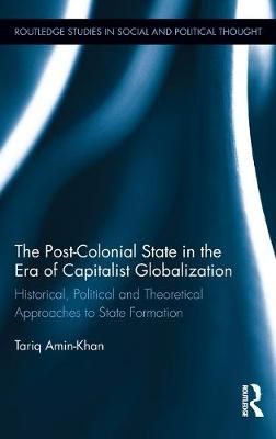 The Post-Colonial State in the Era of Capitalist Globalization: Historical, Political and Theoretical Approaches to State Formation